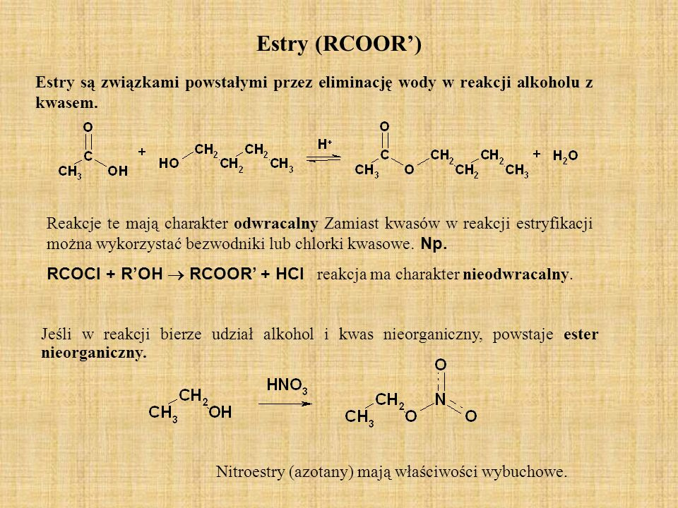 Estry (RCOOR) Jeśli w reakcji bierze udział alkohol i kwas nieorganiczny, powstaje ester nieorganiczny. Reakcje te mają charakter odwracalny Zamiast k