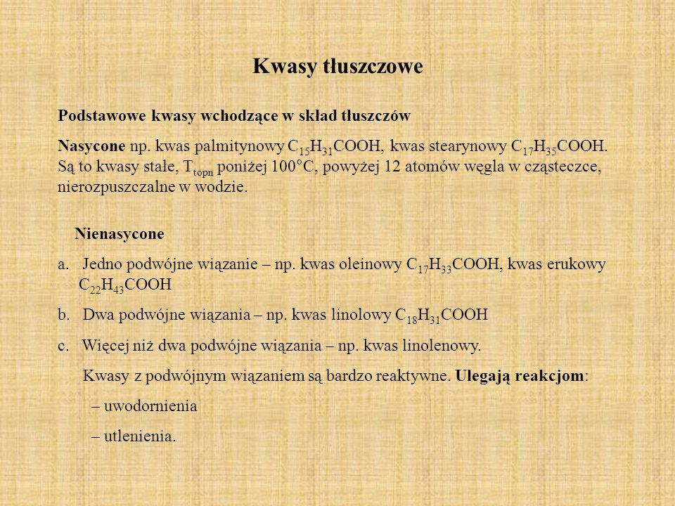 Kwasy tłuszczowe Podstawowe kwasy wchodzące w skład tłuszczów Nasycone np. kwas palmitynowy C 15 H 31 COOH, kwas stearynowy C 17 H 35 COOH. Są to kwas