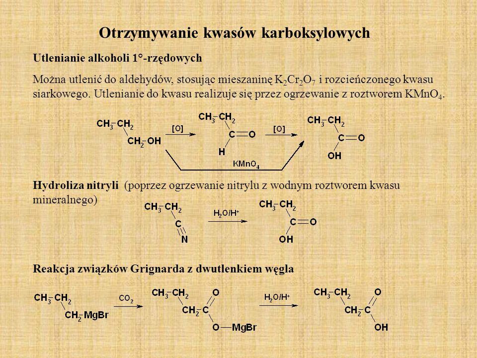 Otrzymywanie kwasów karboksylowych Utlenianie alkoholi 1°-rzędowych Można utlenić do aldehydów, stosując mieszaninę K 2 Cr 2 O 7 i rozcieńczonego kwas