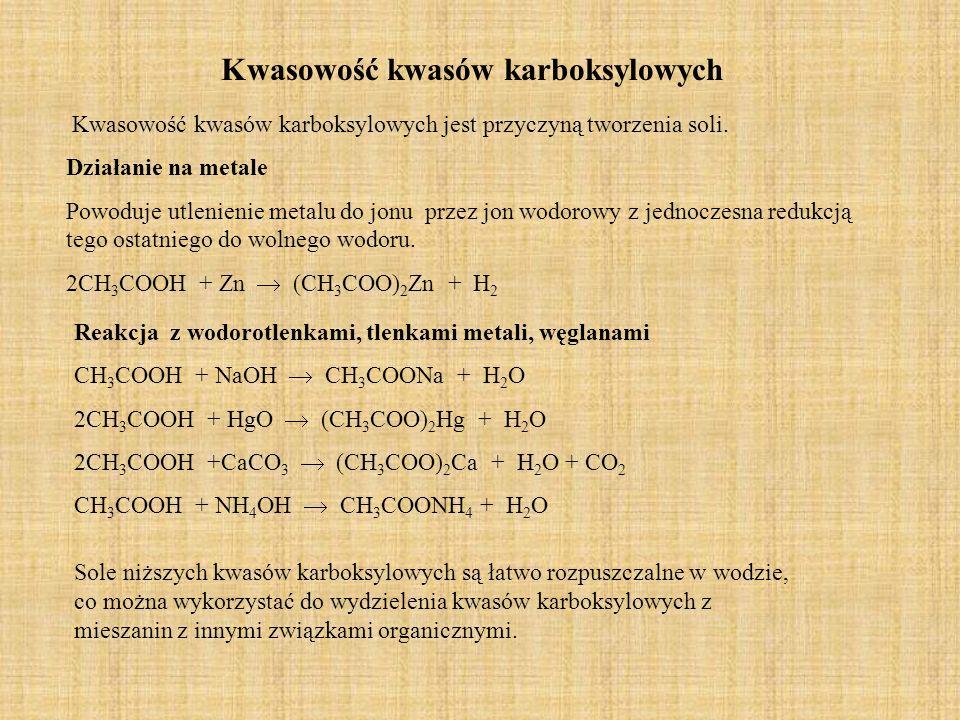 Kwasowość kwasów karboksylowych Kwasowość kwasów karboksylowych jest przyczyną tworzenia soli. Działanie na metale Powoduje utlenienie metalu do jonu