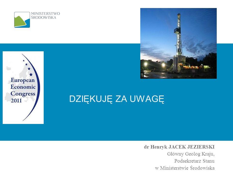 DZIĘKUJĘ ZA UWAGĘ dr Henryk JACEK JEZIERSKI Główny Geolog Kraju, Podsekretarz Stanu w Ministerstwie Środowiska