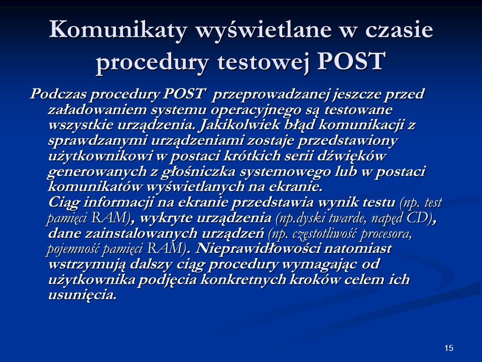 15 Komunikaty wyświetlane w czasie procedury testowej POST Podczas procedury POST przeprowadzanej jeszcze przed załadowaniem systemu operacyjnego są t