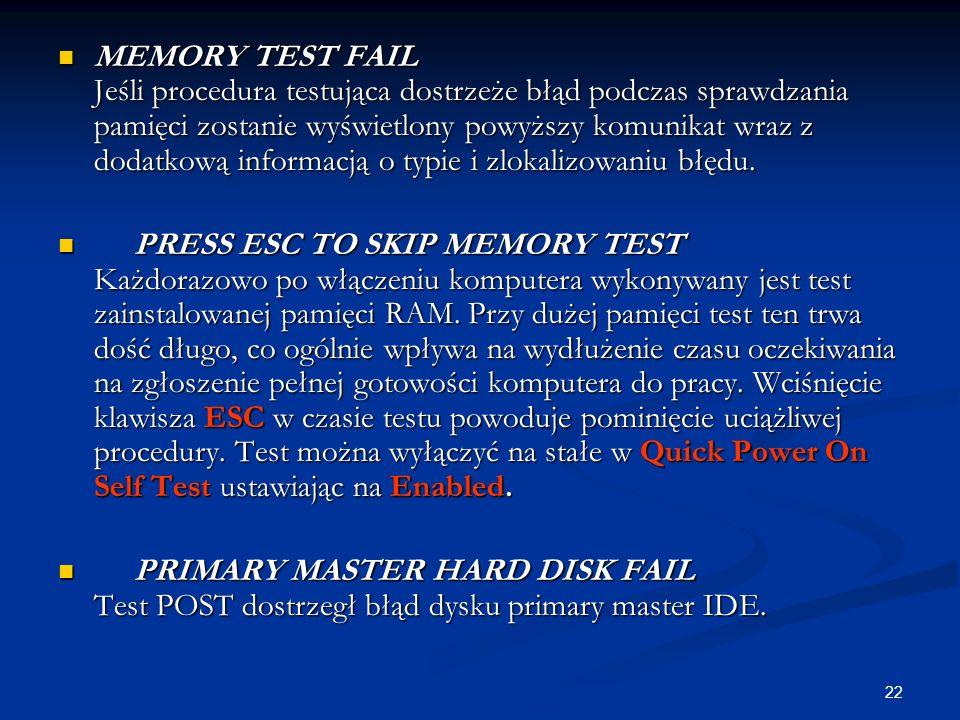 22 MEMORY TEST FAIL Jeśli procedura testująca dostrzeże błąd podczas sprawdzania pamięci zostanie wyświetlony powyższy komunikat wraz z dodatkową info