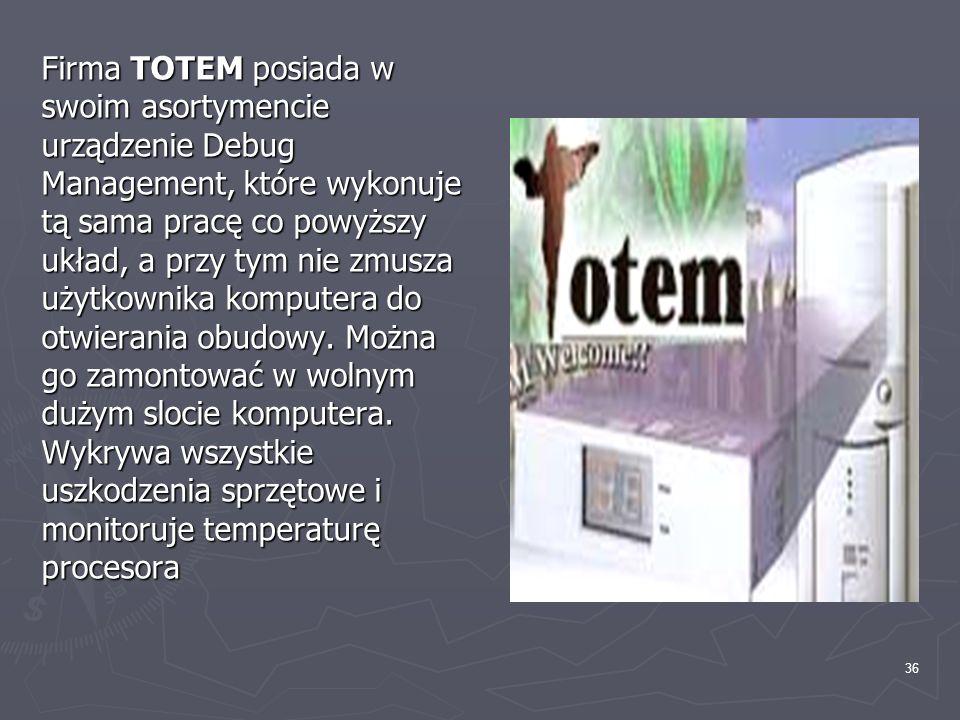 36 Firma TOTEM posiada w swoim asortymencie urządzenie Debug Management, które wykonuje tą sama pracę co powyższy układ, a przy tym nie zmusza użytkow