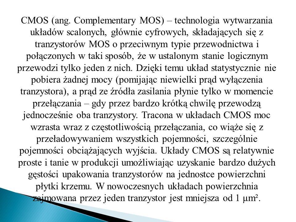 CMOS (ang. Complementary MOS) – technologia wytwarzania układów scalonych, głównie cyfrowych, składających się z tranzystorów MOS o przeciwnym typie p