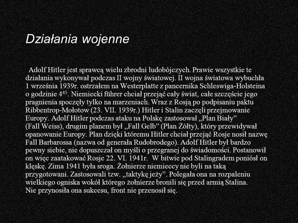 Działania wojenne Adolf Hitler jest sprawcą wielu zbrodni ludobójczych. Prawie wszystkie te działania wykonywał podczas II wojny światowej. II wojna ś