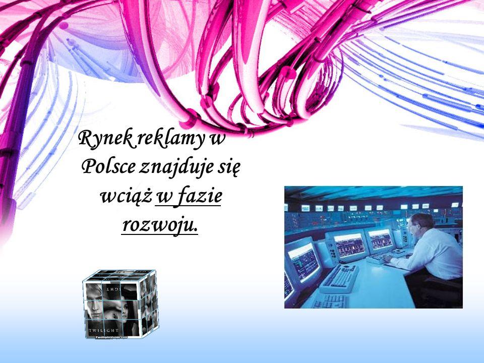 Rynek reklamy w Polsce znajduje się wciąż w fazie rozwoju.