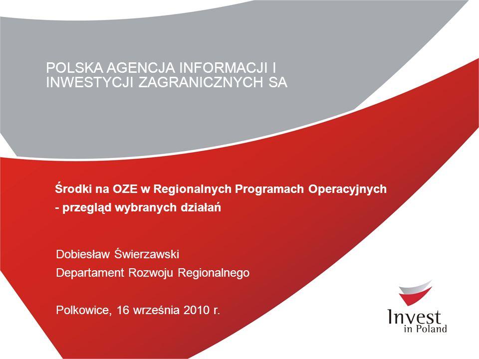 POLSKA AGENCJA INFORMACJI I INWESTYCJI ZAGRANICZNYCH SA Środki na OZE w Regionalnych Programach Operacyjnych - przegląd wybranych działań Dobiesław Św