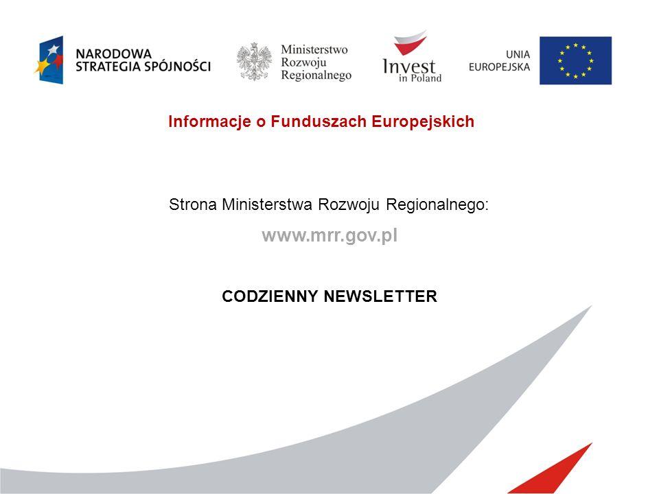 Informacje o Funduszach Europejskich Strona Ministerstwa Rozwoju Regionalnego: www.mrr.gov.pl CODZIENNY NEWSLETTER