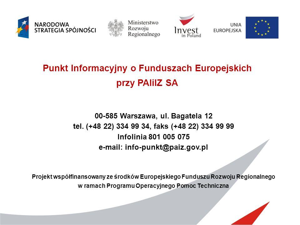 Punkt Informacyjny o Funduszach Europejskich przy PAIiIZ SA 00-585 Warszawa, ul. Bagatela 12 tel. (+48 22) 334 99 34, faks (+48 22) 334 99 99 Infolini