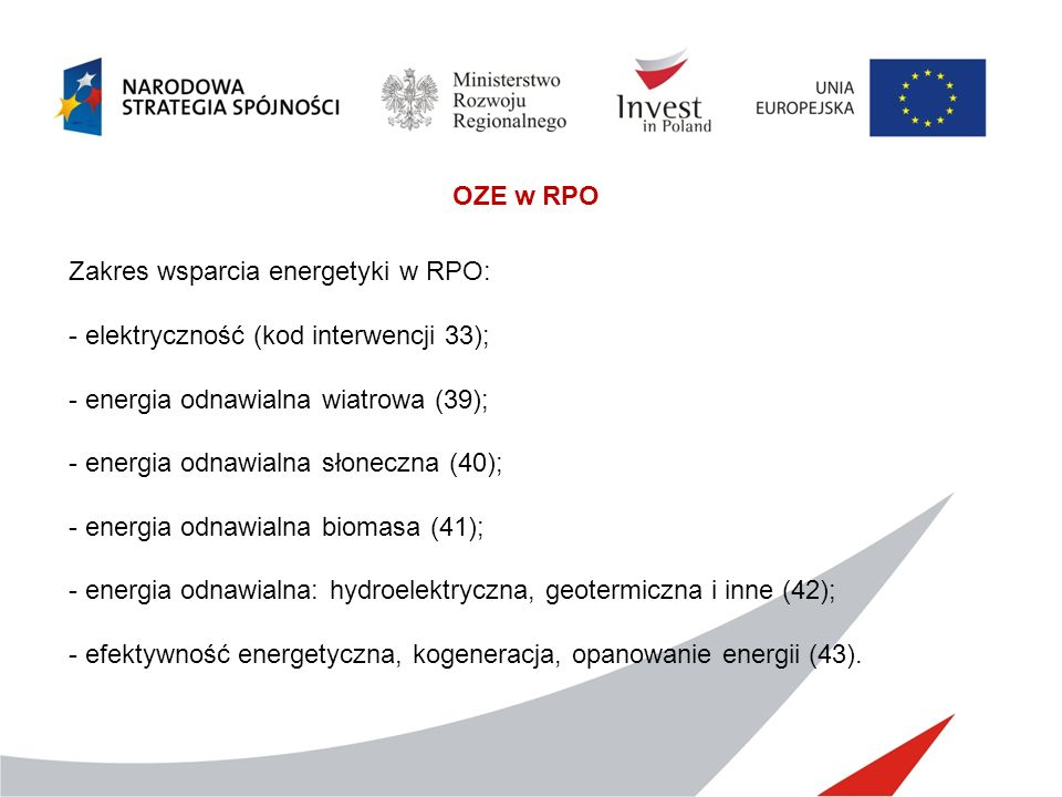 OZE w RPO Zakres wsparcia energetyki w RPO: - elektryczność (kod interwencji 33); - energia odnawialna wiatrowa (39); - energia odnawialna słoneczna (