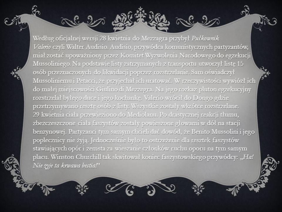 Według oficjalnej wersji 28 kwietnia do Mezzagra przybył Pułkownik Valerio czyli Walter Audisio. Audisio, przywódca komunistycznych partyzantów, miał
