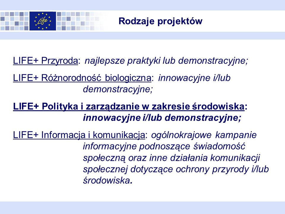 Rodzaje projektów LIFE+ Przyroda: najlepsze praktyki lub demonstracyjne; LIFE+ Różnorodność biologiczna: innowacyjne i/lub demonstracyjne; LIFE+ Polit