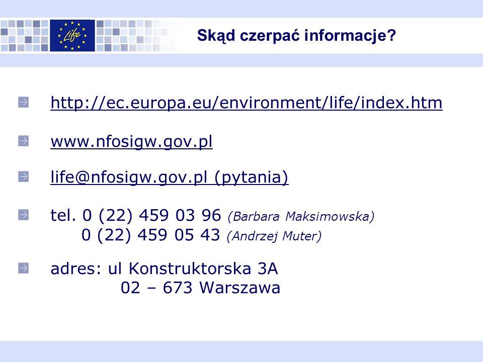 http://ec.europa.eu/environment/life/index.htm www.nfosigw.gov.pl life@nfosigw.gov.pl (pytania) tel. 0 (22) 459 03 96 (Barbara Maksimowska) 0 (22) 459