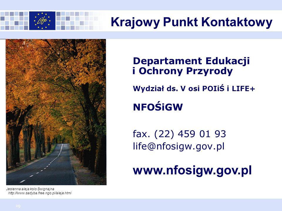 29 Departament Edukacji i Ochrony Przyrody Wydział ds. V osi POIiŚ i LIFE+ NFOŚiGW fax. (22) 459 01 93 life@nfosigw.gov.pl www.nfosigw.gov.pl Jesienna