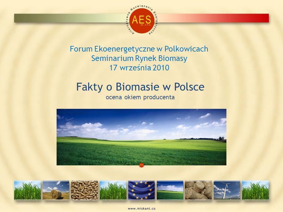 Forum Ekoenergetyczne w Polkowicach Seminarium Rynek Biomasy 17 września 2010 Fakty o Biomasie w Polsce ocena okiem producenta