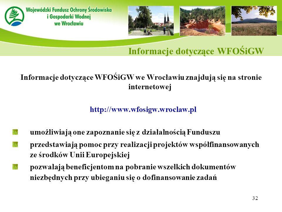32 Informacje dotyczące WFOŚiGW we Wrocławiu znajdują się na stronie internetowej http://www.wfosigw.wroclaw.pl umożliwiają one zapoznanie się z dział