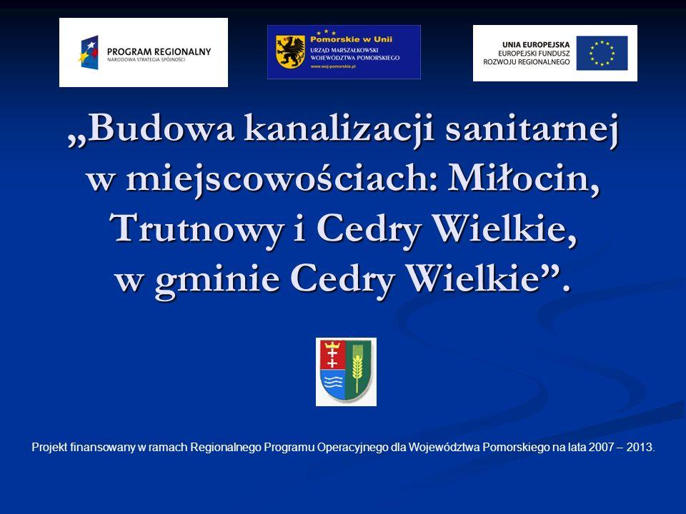 Budowa kanalizacji sanitarnej w miejscowościach: Miłocin, Trutnowy i Cedry Wielkie, w gminie Cedry Wielkie. Projekt finansowany w ramach Regionalnego