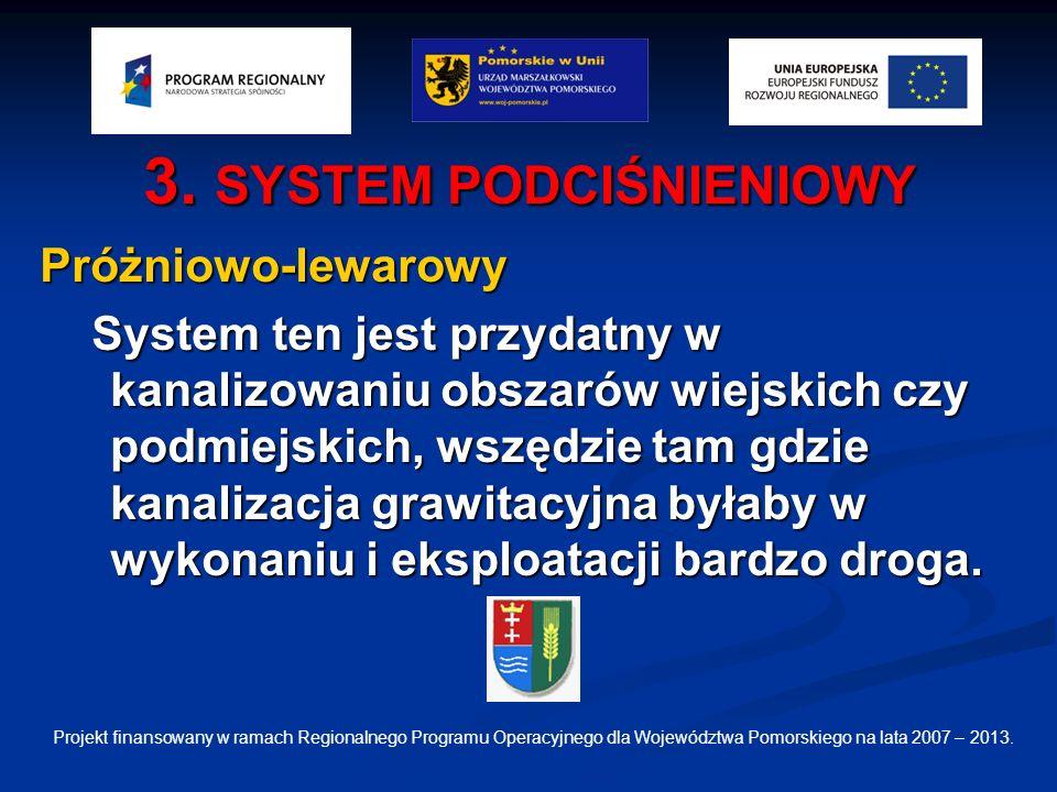 3. SYSTEM PODCIŚNIENIOWY Próżniowo-lewarowy System ten jest przydatny w kanalizowaniu obszarów wiejskich czy podmiejskich, wszędzie tam gdzie kanaliza