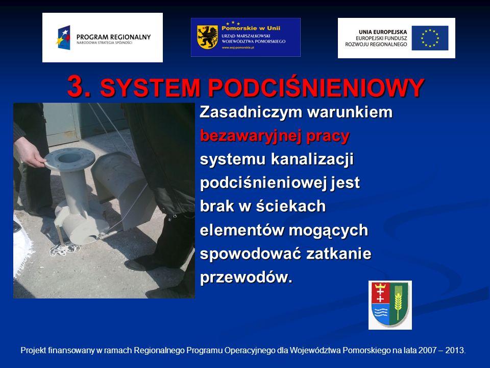 3. SYSTEM PODCIŚNIENIOWY Zasadniczym warunkiem bezawaryjnej pracy systemu kanalizacji podciśnieniowej jest brak w ściekach elementów mogących spowodow