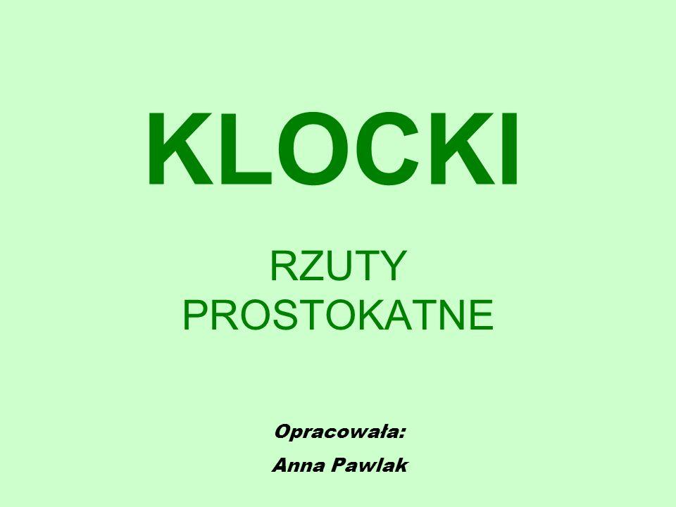 KLOCKI RZUTY PROSTOKATNE Opracowała: Anna Pawlak