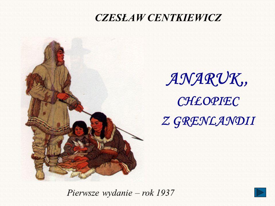 CZESŁAW CENTKIEWICZ ANARUK,, CHŁOPIEC Z GRENLANDII Pierwsze wydanie – rok 1937