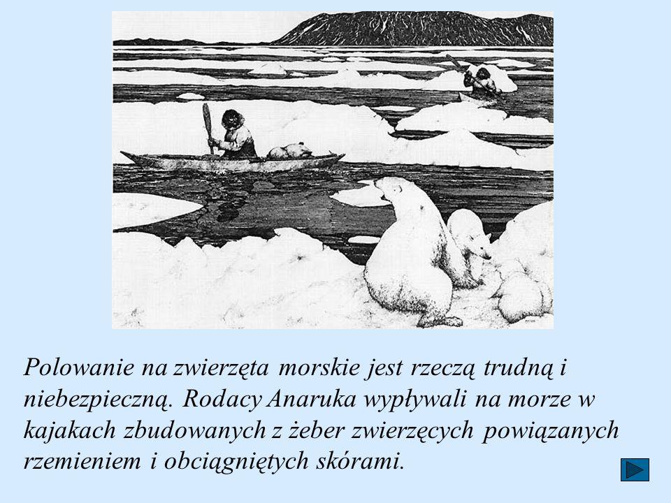 Anaruk nie wiedział, co to jest szkoła. U Eskimosów wiedza i umiejętności przekazywane były z ojca na syna.