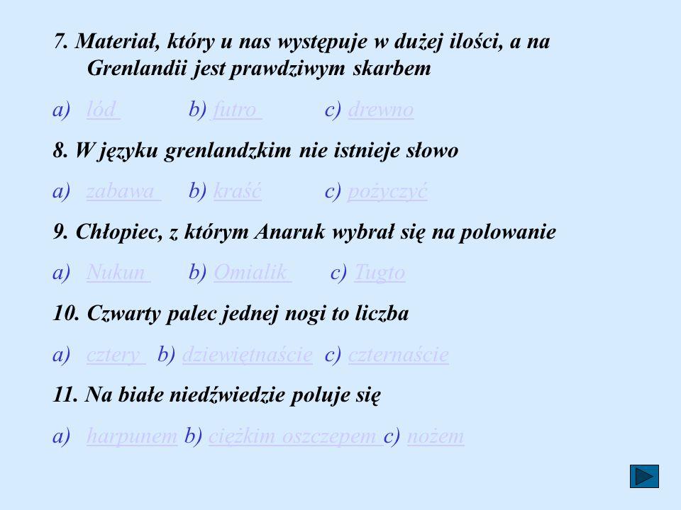 Sprawdź, czy dokładnie przeczytałeś książkę. 1.Anaruk miał lat a)15b)12c)13151213 2. Ojciec Anaruka miał na imię a)Odarpi b) Wojciech c) TugtoOdarpiWo