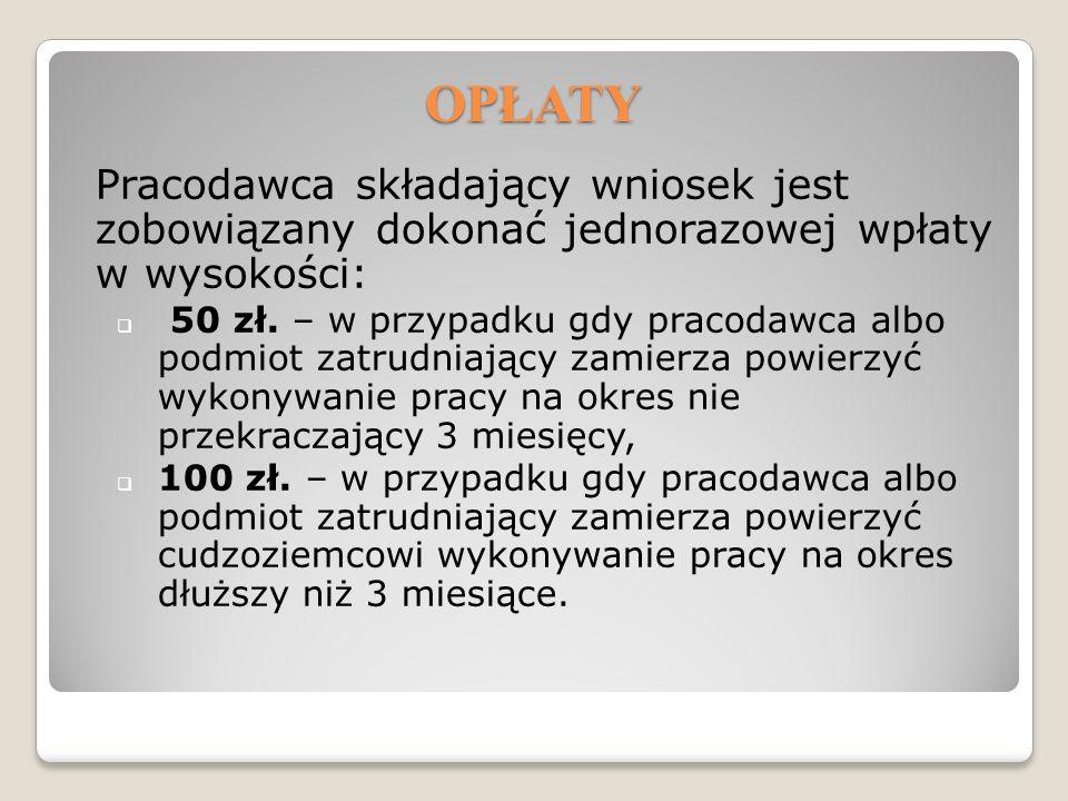 OPŁATY Pracodawca składający wniosek jest zobowiązany dokonać jednorazowej wpłaty w wysokości: 50 zł. – w przypadku gdy pracodawca albo podmiot zatrud