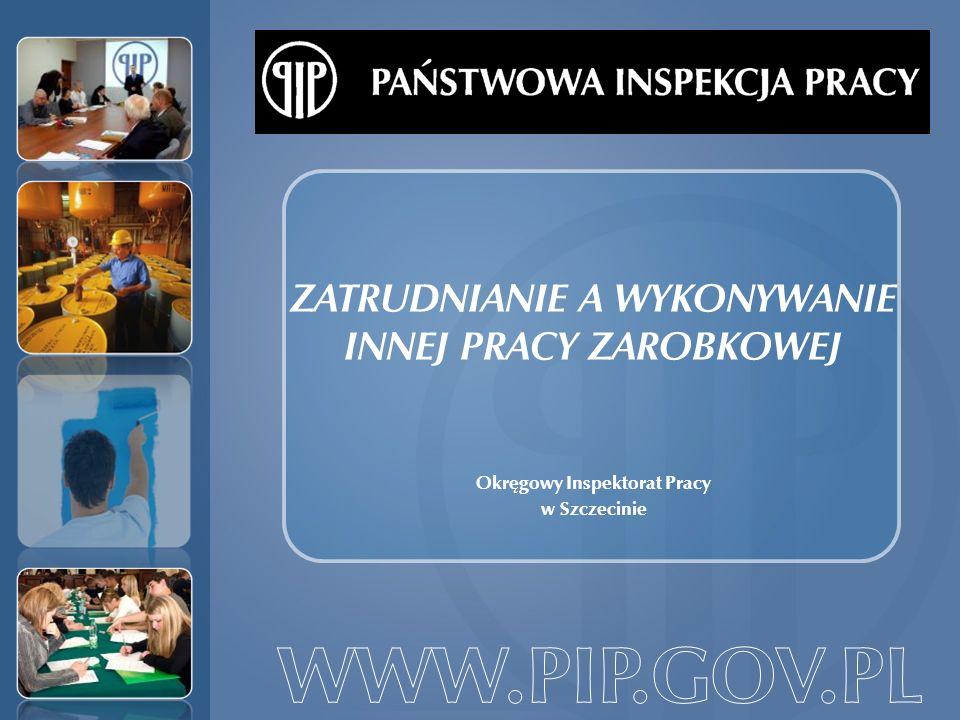 ZATRUDNIANIE A WYKONYWANIE INNEJ PRACY ZAROBKOWEJ Okręgowy Inspektorat Pracy w Szczecinie