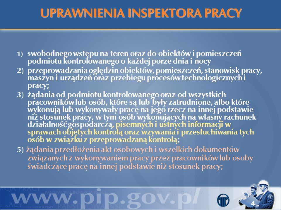 UPRAWNIENIA INSPEKTORA PRACY 1) swobodnego wstępu na teren oraz do obiektów i pomieszczeń podmiotu kontrolowanego o każdej porze dnia i nocy 2)przepro