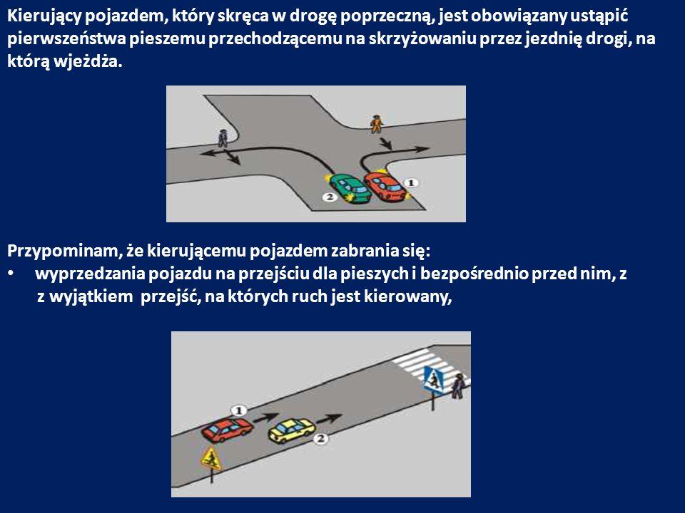 Kierujący pojazdem, który skręca w drogę poprzeczną, jest obowiązany ustąpić pierwszeństwa pieszemu przechodzącemu na skrzyżowaniu przez jezdnię drogi