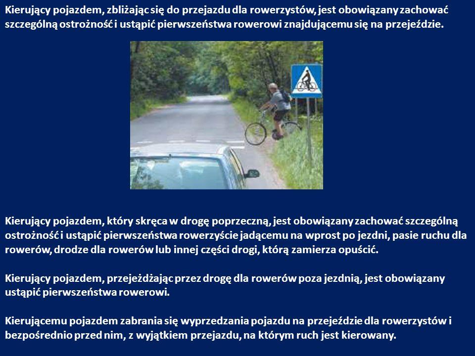 Kierujący pojazdem, zbliżając się do przejazdu dla rowerzystów, jest obowiązany zachować szczególną ostrożność i ustąpić pierwszeństwa rowerowi znajdu