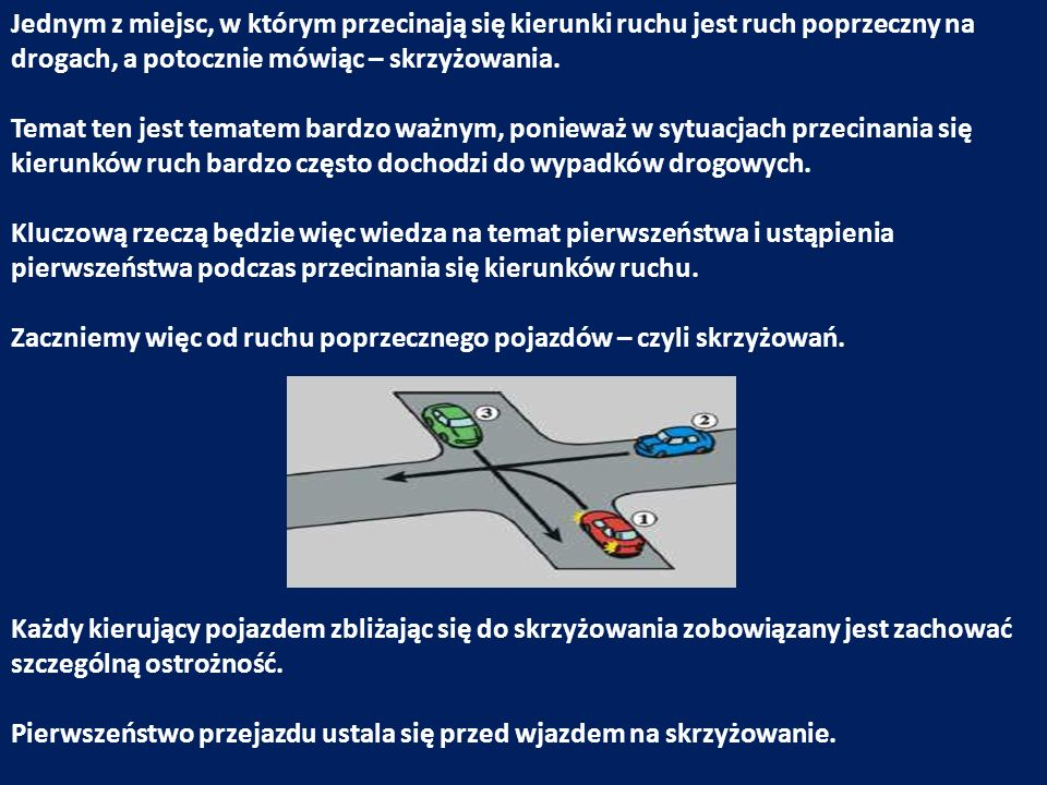 Pierwszeństwo przejazdu na skrzyżowaniach w głównej mierze regulują znaki i sygnały drogowe, z tym że każdy kierujący pojazdem musi znać hierarchię ważności tych znaków i sygnałów.