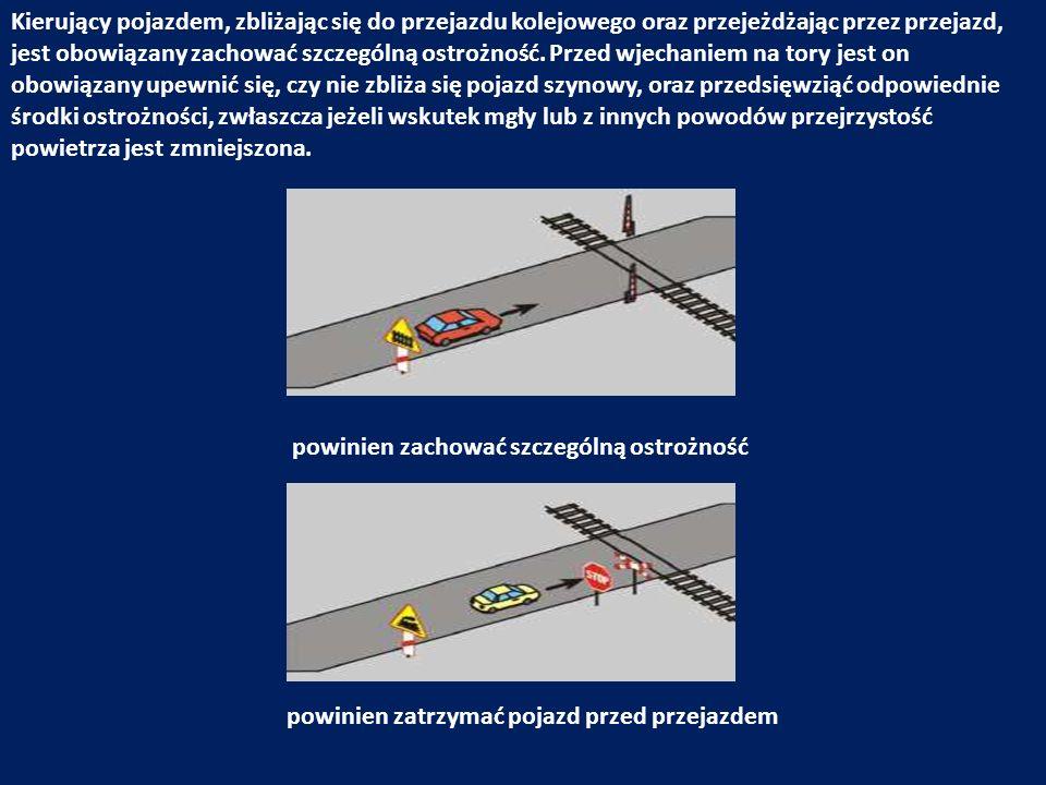 Kierujący pojazdem, zbliżając się do przejazdu kolejowego oraz przejeżdżając przez przejazd, jest obowiązany zachować szczególną ostrożność. Przed wje
