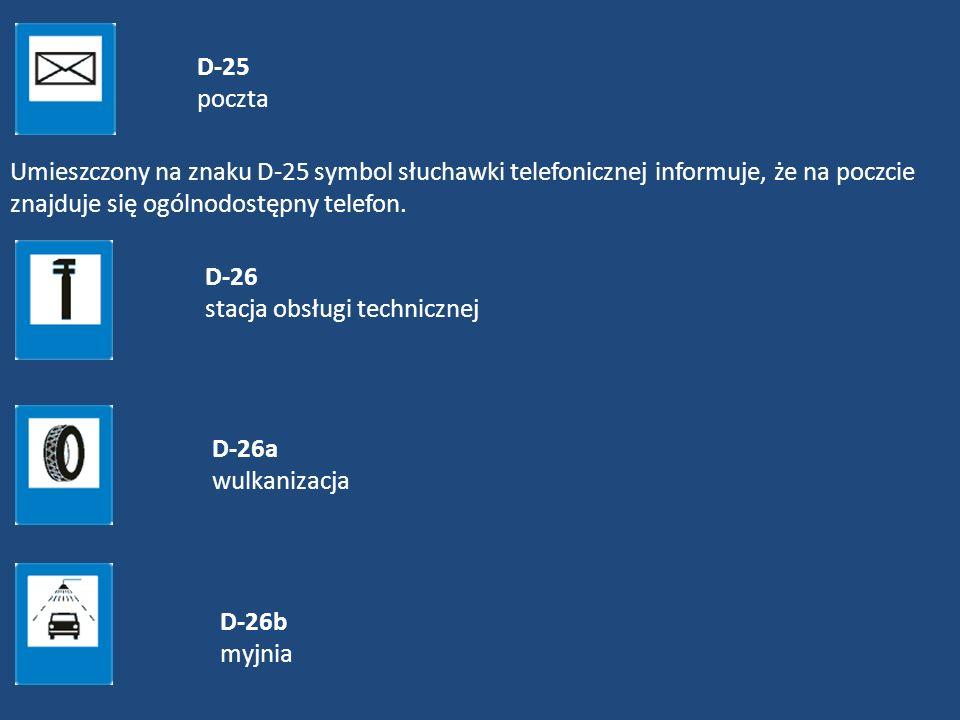 D-25 poczta Umieszczony na znaku D-25 symbol słuchawki telefonicznej informuje, że na poczcie znajduje się ogólnodostępny telefon. D-26 stacja obsługi
