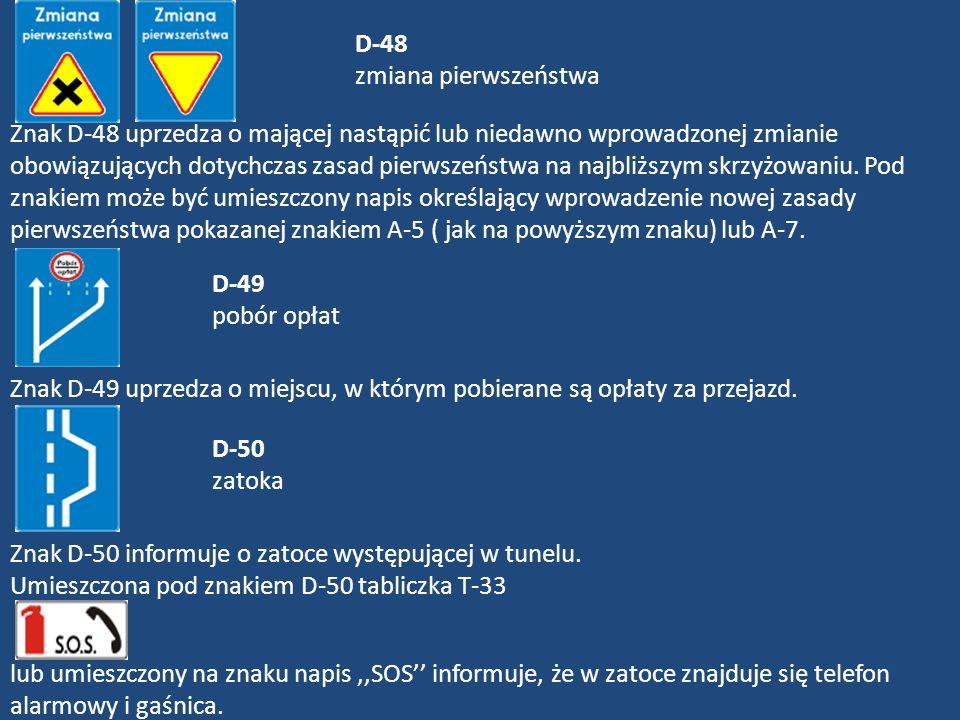 D-48 zmiana pierwszeństwa Znak D-48 uprzedza o mającej nastąpić lub niedawno wprowadzonej zmianie obowiązujących dotychczas zasad pierwszeństwa na naj