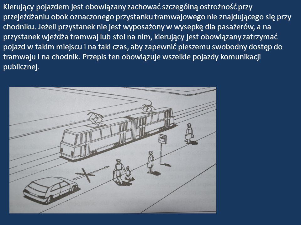 Kierujący pojazdem jest obowiązany zachować szczególną ostrożność przy przejeżdżaniu obok oznaczonego przystanku tramwajowego nie znajdującego się prz