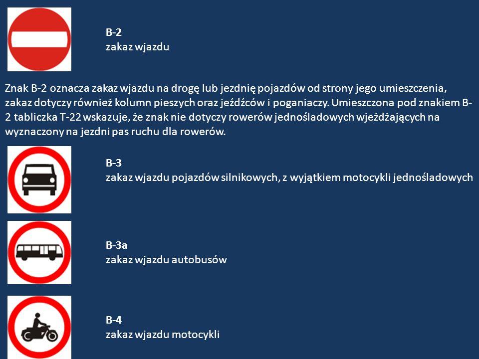 B-5 zakaz wjazdu samochodów ciężarowych Znak B-5 oznacza zakaz ruchu: 1)Samochodów ciężarowych o dopuszczalnej masie całkowitej przekraczającej 3,5 t 2)Ciągników samochodowych, 3)Pojazdów specjalnych i używanych do celów specjalnych o dopuszczalnej masie całkowitej przekraczającej 3,5 t 4)Ciągników rolniczych, 5)Pojazdów wolnobieżnych.