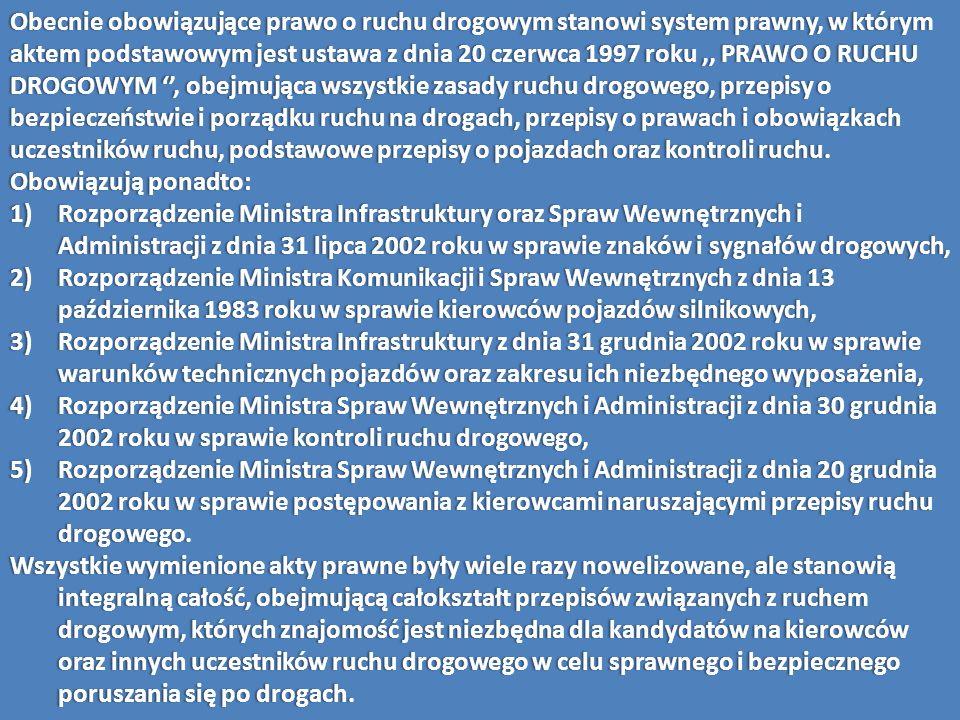 Obecnie obowiązujące prawo o ruchu drogowym stanowi system prawny, w którym aktem podstawowym jest ustawa z dnia 20 czerwca 1997 roku,, PRAWO O RUCHU
