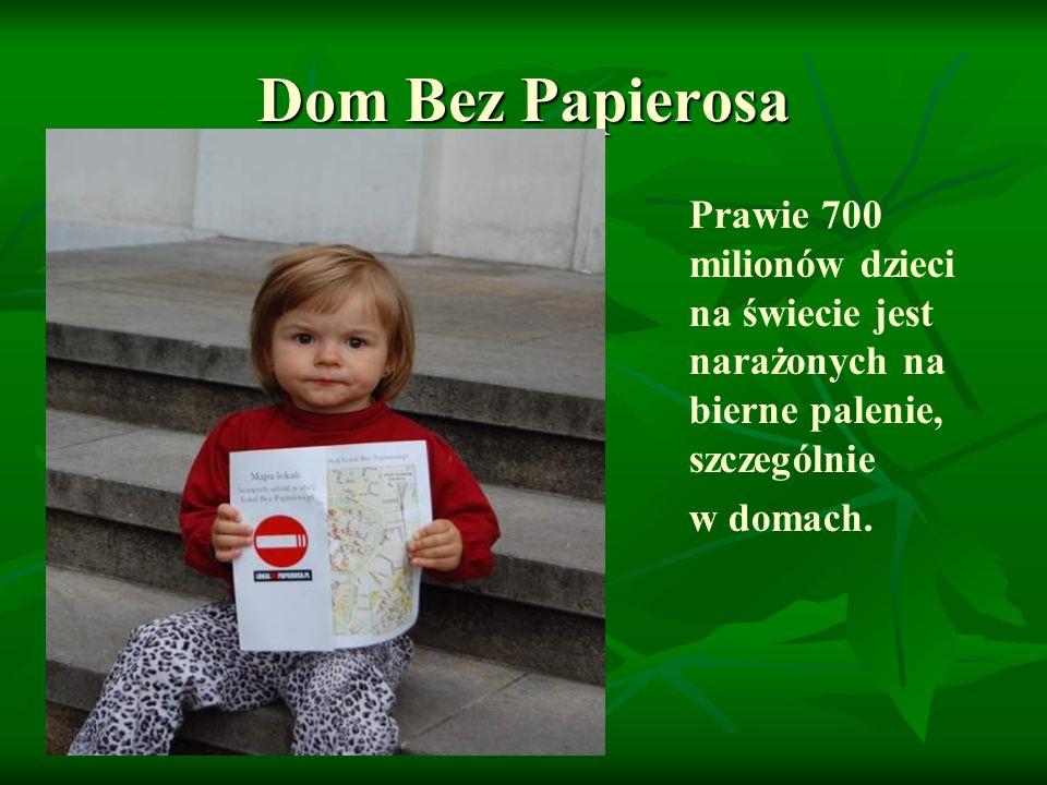 Dom Bez Papierosa Prawie 700 milionów dzieci na świecie jest narażonych na bierne palenie, szczególnie w domach.