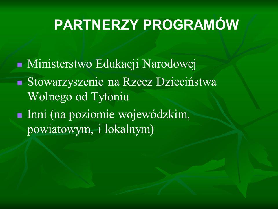 PARTNERZY PROGRAMÓW Ministerstwo Edukacji Narodowej Stowarzyszenie na Rzecz Dzieciństwa Wolnego od Tytoniu Inni (na poziomie wojewódzkim, powiatowym,