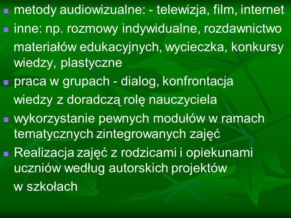 metody audiowizualne: - telewizja, film, internet inne: np. rozmowy indywidualne, rozdawnictwo materiałów edukacyjnych, wycieczka, konkursy wiedzy, pl