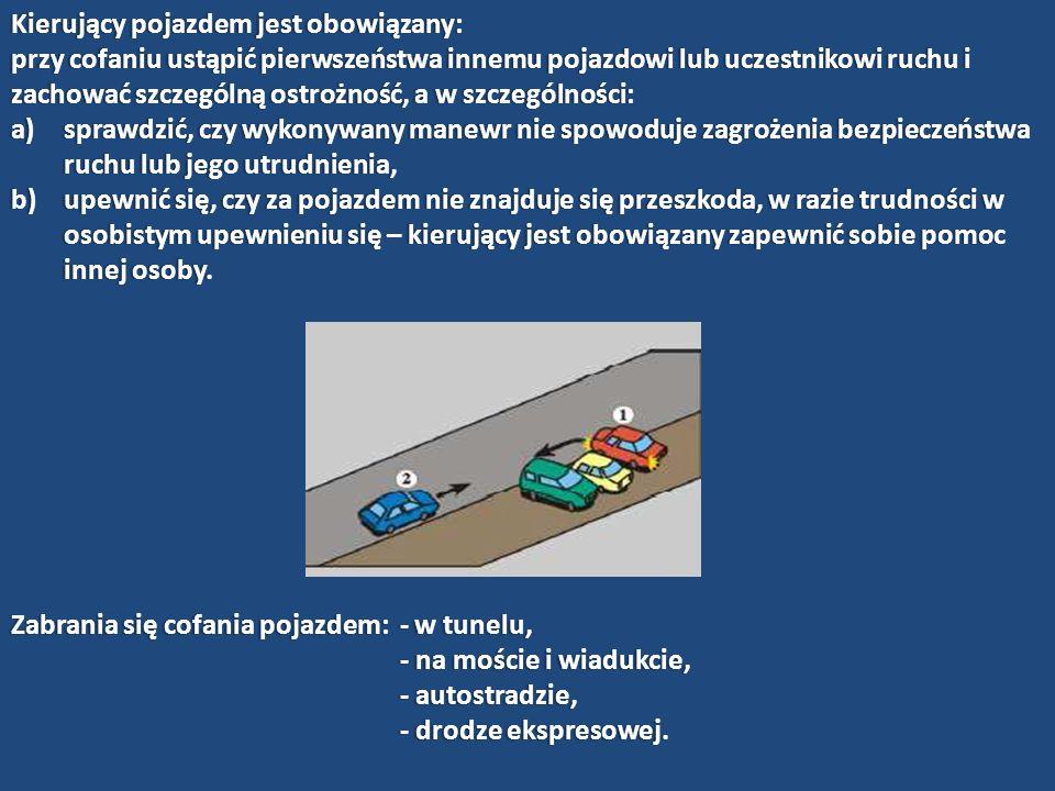 Kierujący pojazdem jest obowiązany:Kierujący pojazdem jest obowiązany: przy cofaniu ustąpić pierwszeństwa innemu pojazdowi lub uczestnikowi ruchu i za