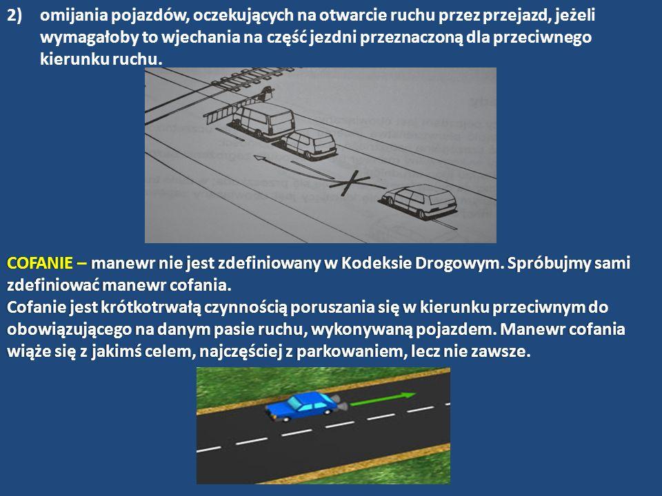 2)omijania pojazdów, oczekujących na otwarcie ruchu przez przejazd, jeżeli wymagałoby to wjechania na część jezdni przeznaczoną dla przeciwnego kierun