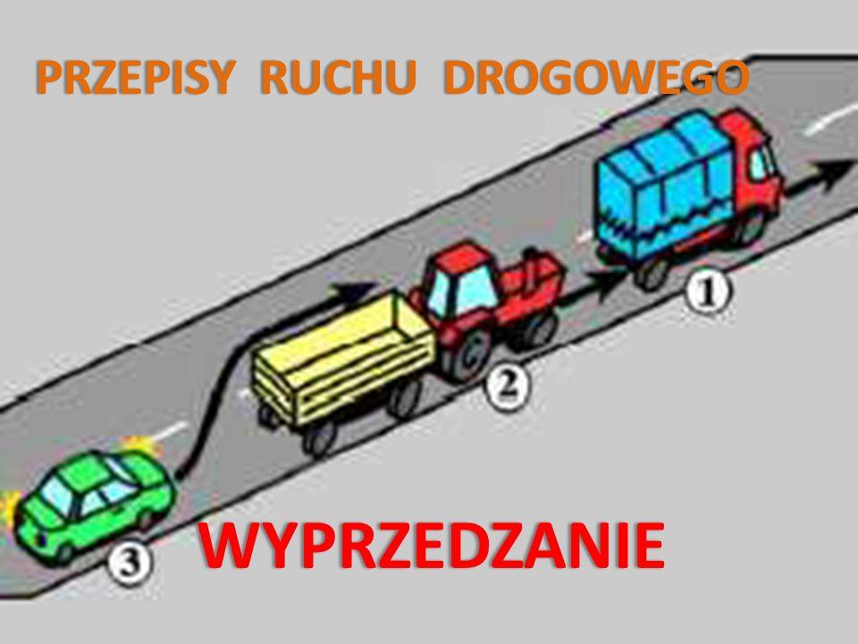 WYPRZEDZANIE – przejeżdżanie (przechodzenie) obok pojazdu lub uczestnika ruchu poruszającego się w tym samym kierunku.