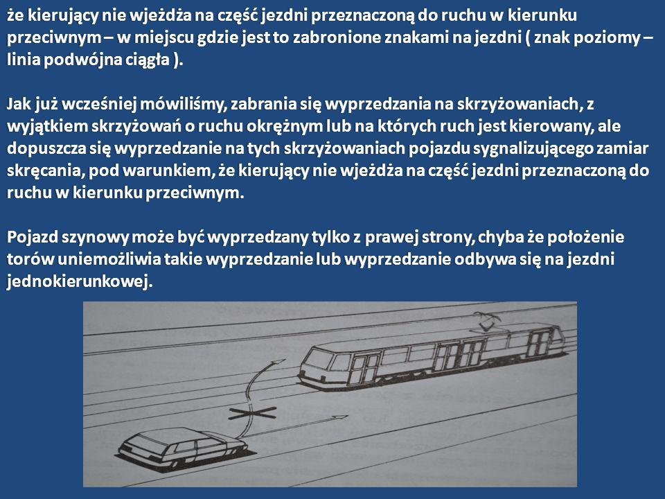 Wyprzedzanie pojazdu lub uczestnika ruchu, który sygnalizuje zamiar skręcenia w lewo, może odbywać się tylko z jego prawej strony.