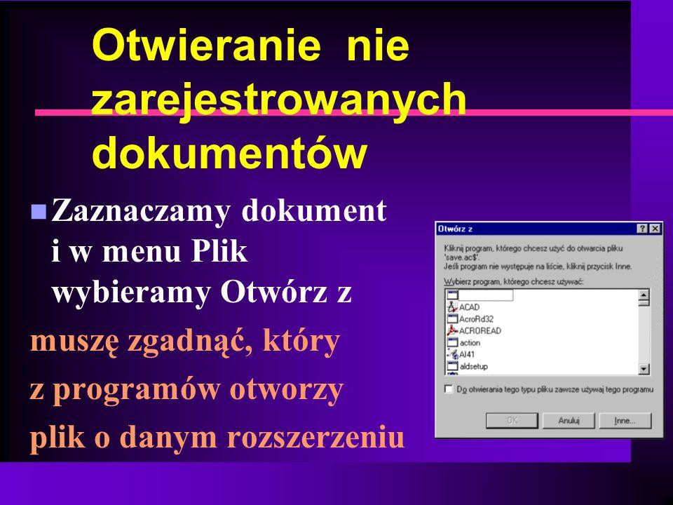 Otwieranie nie zarejestrowanych dokumentów n Zaznaczamy dokument i w menu Plik wybieramy Otwórz z muszę zgadnąć, który z programów otworzy plik o dany