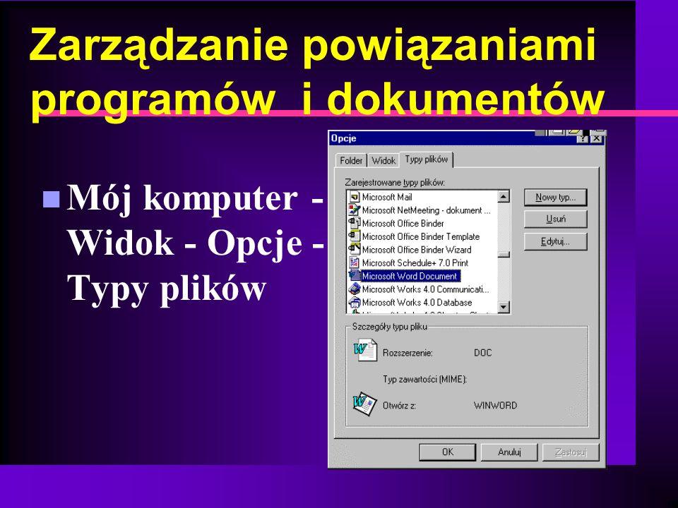 Zarządzanie powiązaniami programów i dokumentów n Mój komputer - Widok - Opcje - Typy plików