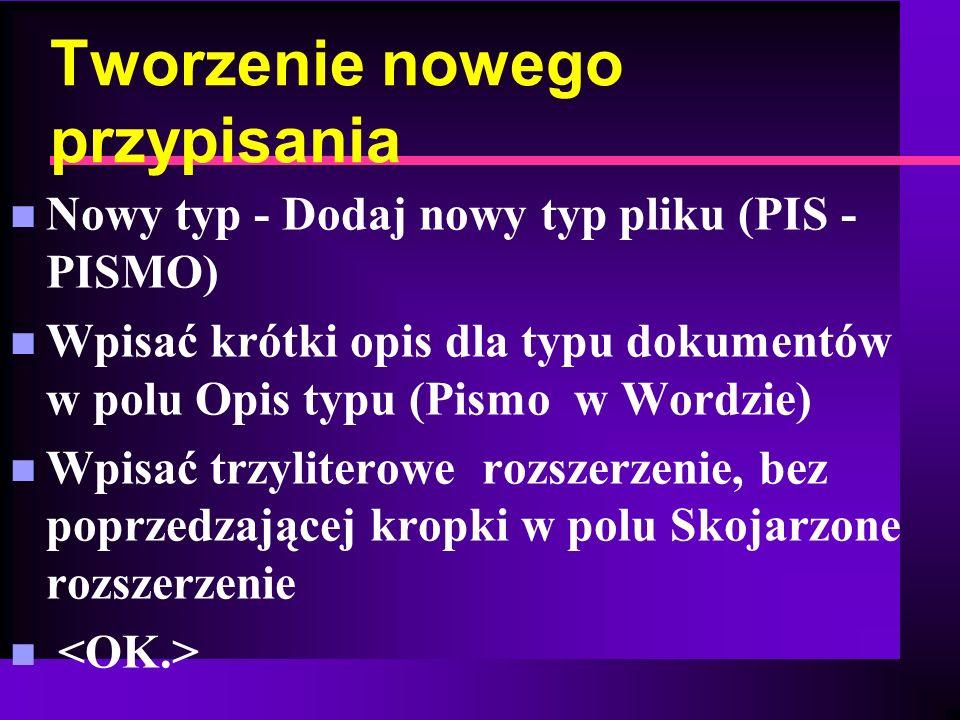 Tworzenie nowego przypisania n Nowy typ - Dodaj nowy typ pliku (PIS - PISMO) n Wpisać krótki opis dla typu dokumentów w polu Opis typu (Pismo w Wordzi